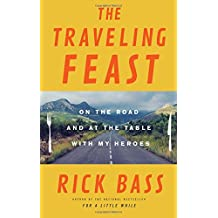 The Traveling Feast: On the Road and at the Table with My Heroes