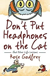 Don't Put Headphones on the Cat: And Other Life Lessons by Rose Godfrey (2012-05-07)