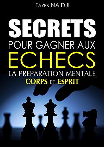 SECRETS POUR GAGNER AUX ECHECS: LA PREPARATION MENTALE - Corps et Esprit par TAYEB NAIDJI