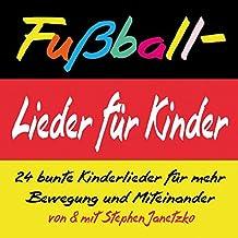 Fußball-Lieder für Kinder: 24 bunte Kinderlieder für mehr Bewegung und Miteinander