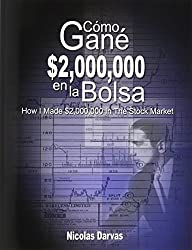 Como Gane $2,000,000 En La Bolsa / How I Made $2,000,000 in the Stock Market (Spanish Edition) by Nicolas Darvas (2008-05-16)