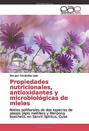 Propiedades nutricionales, antioxidantes y microbiológicas de mieles: Mieles poliflorales de dos especies...