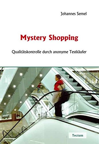 Mystery Shopping. Qualitätskontrolle durch anonyme Testkäufer