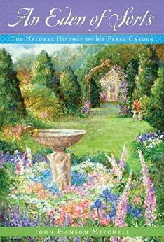An Eden of Sorts: The Natural History of My Feral Garden par [Mitchell, John Hanson]
