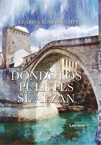Donde los puentes se alzan (Poesía nº 1) por Clarisa Tomás Campa