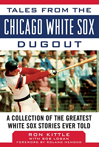 Tales from the Chicago White Sox Dugout: A Collection of the Greatest White Sox Stories Ever Told (Tales from the Team) (Baseball Team, Home-plate)
