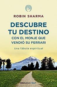 Descubre tu destino con el monje que vendió su Ferrari: Una fábula espiritual par Robin Sharma