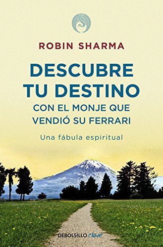 Descubre tu destino con el monje que vendió su Ferrari: Una fábula espiritual (CLAVE) por Robin Sharma