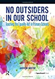No Outsiders in Our School: Teaching the Equality Act in Primary Schools (Speechmark Practical Resources)