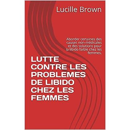 LUTTE CONTRE LES PROBLEMES DE LIBIDO CHEZ LES FEMMES: Aborder certaines des causes non-médicales et des solutions pour la libido faible chez les femmes.