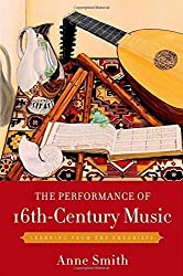 The Performance of 16th-Century Music: Learning from the Theorists by Anne Smith (2011-03-30)