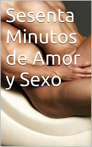Sesenta Minutos de Amor y Sexo por Cristóbal Ortega Lara
