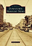 Downtown Newport News (Images of America) by William A. Fox (2010-07-26)