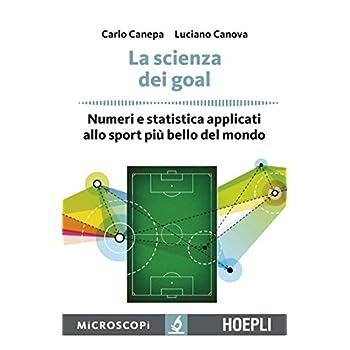 La Scienza Dei Goal. Numeri E Statistica Applicati Allo Sport Più Bello Del Mondo