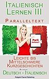 Italienisch Lernen III mit Paralleltext - Leichte bis Mittelschwere Kurzgeschichten (Deutsch - Italienisch) Bilingual (German Edition)