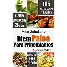 Dieta Paleo Para Principiantes: Plan de Comidas de 21-Días 105 Recetas Rápidas y Fáciles Consejos para el Éxito (English Edition)
