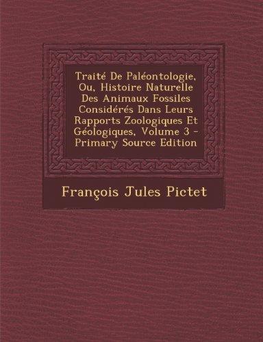 Traite de Paleontologie, Ou, Histoire Naturelle Des Animaux Fossiles Consideres Dans Leurs Rapports Zoologiques Et Geologiques, Volume 3 - Primary Source Edition par Francois Jules Pictet