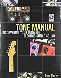 Tone Manual: Discovering Your Ultimate Electric Guitar Sound by Dave Hunter (2011-04-01)