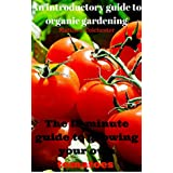 An introductory guide to organic and container gardening: The 15 minute guide to growing your own tomatoes (English Edition)