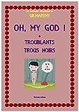 OH, MY GOD ! & TROUBLANTS TROUS NOIRS (Les Novelettes désopilantes de GB.Marthy t. 2) (French Edition)