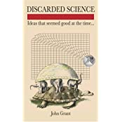Discarded Science: Ideas That Seemed Good at the Time... by John Grant (2006-10-28)