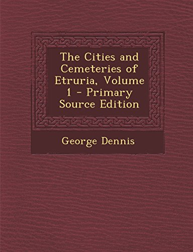 The Cities and Cemeteries of Etruria, Volume 1 - Primary Source Edition
