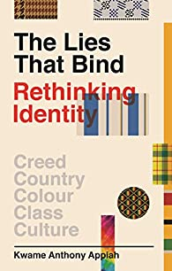 The Lies That Bind: Rethinking Identity par Kwame Anthony Appiah