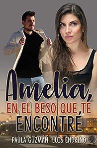 Amelia, en el beso que te encontré par Paula Guzmán