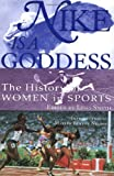Nike Is a Goddess: The History of Women in Sports by Lucy Danziger (1999-10-06)