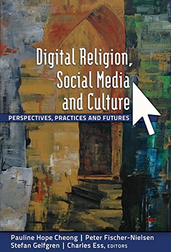 Digital Religion, Social Media and Culture: Perspectives, Practices and Futures (Digital Formations)