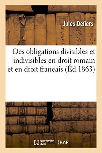 Des obligations divisibles et indivisibles en droit romain et en droit français