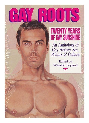 gay-roots-twenty-years-of-gay-sunshine-an-anthology-of-gay-history-sex-politics-and-culture-vol-1-1st-edition-by-winston-leyland-john-rechy-jack-fritscher-1991-paperback