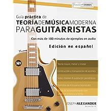 Guía Práctica De Teoría De Música Moderna Para Guitarristas: Con más de 180 minutos de ejemplos de audio