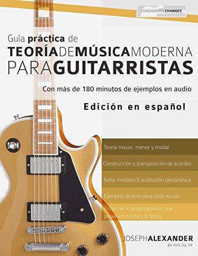 Guía Práctica De Teoría De Música Moderna Para Guitarristas: Con más de 180 minutos de ejemplos de audio por Mr Joseph Alexander
