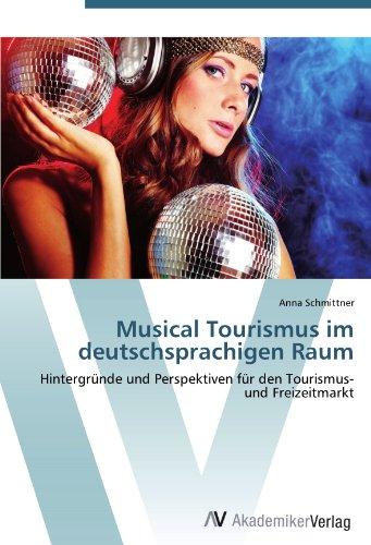 Musical Tourismus im deutschsprachigen Raum: Hintergründe und Perspektiven für den Tourismus- und Freizeitmarkt
