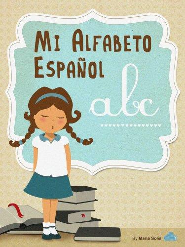 Mi Alfabeto Español (Divertido libro infantil para lectores principiantes) por María Solís