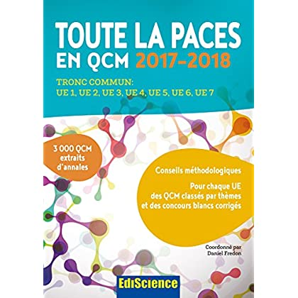 Toute la PACES en QCM 2017-2018 - 3e éd. - Toute la PACES en QCM 2017-2018: Tronc commun : UE1, UE2, UE3, UE4, UE5, UE6, UE7