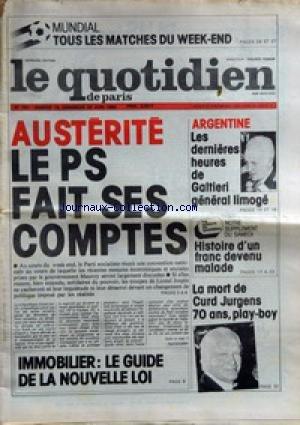 QUOTIDIEN DE PARIS (LE) [No 797] du 19/06/1982 - LE MUNDIAL - AUSTERITE - LE PS FAIT SES COMPTES - ARGENTINE - LES DERNIERES HEURES DE GALTIERI GENERAL LIMOGE - IMMOBILIER - LA NOUVELLE LOI - LA MORT DE CURD JURGENS. par Collectif