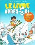 Le livre après-ski : A nous les vacances d'hiver !...