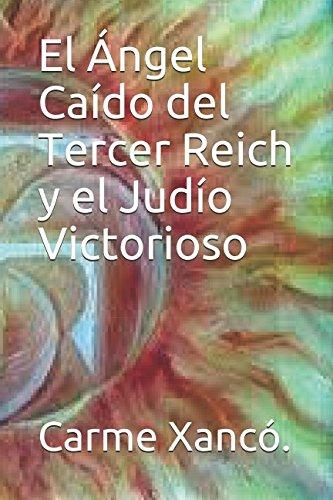 El Ángel Caído del Tercer Reich y el Judío Victorioso por Carme Xancó