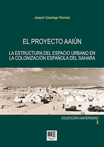 El proyecto Aaiún: La estructura del espacio urbano en la colonización española del Sahara por Joaquín Casariego Ramírez