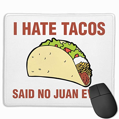 I Hate Tacos Said No Juan Ever Gaming Mouse Pads Mousepad Home Mats 9.8
