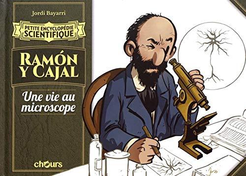 Petite encyclopédie scientifique Ramon y Cajal: Une vie au microscope