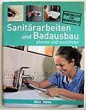 Sanitärarbeiten und Badausbau - planen und ausführen - Profiwissen für Handwerker