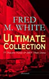 FRED M. WHITE Ultimate Collection: 77 Detective Novels & 240+ Short Stories (Illustrated): By Order of the League, The Master Criminal, The Island of Shadows, ... of the Secret Service Fund and many more
