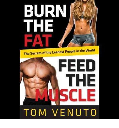 [ Burn The Fat, Feed The Muscle: A 30-Day Plan To Shed Fat, Get Lean, And Transform Your Body For Good (Library) ] By Venuto, Tom (Author) [ Dec - 2013 ] [ Compact Disc ]