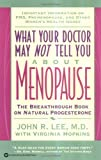 What Doctor Not Tell Menopause: Breakthrough Book on Natural Progesterone (What Your Doctor May Not Tell You About...)