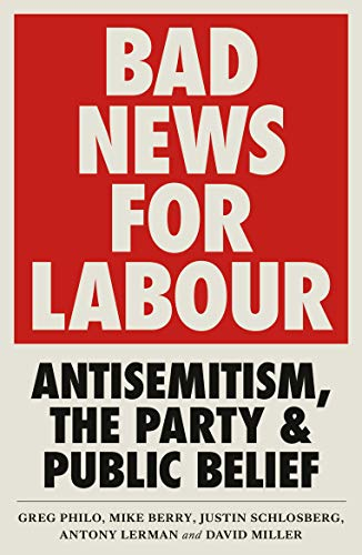 Bad News for Labour: Antisemitism, the Party and Public Belief (English Edition)