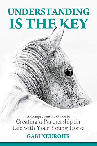 Understanding is the Key: A Comprehensive Guide to Creating a Partnership for Life with Your Young Horse (English Edition)