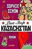 Last Stop Kasachstan: Roman - Sophie Simón